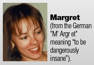 Margret - dangerously insane