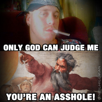 Only God can judge me...